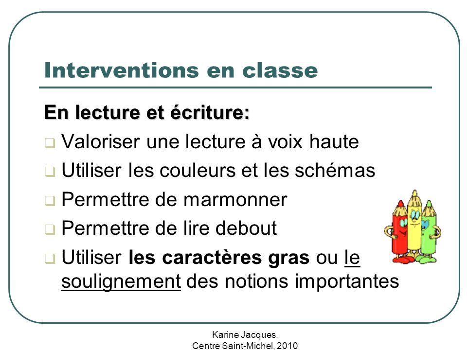 Karine Jacques, Centre Saint-Michel, 2010 Interventions en classe En lecture et écriture: Valoriser une lecture à voix haute Utiliser les couleurs et