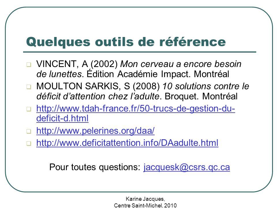 Karine Jacques, Centre Saint-Michel, 2010 Quelques outils de référence VINCENT, A (2002) Mon cerveau a encore besoin de lunettes. Édition Académie Imp
