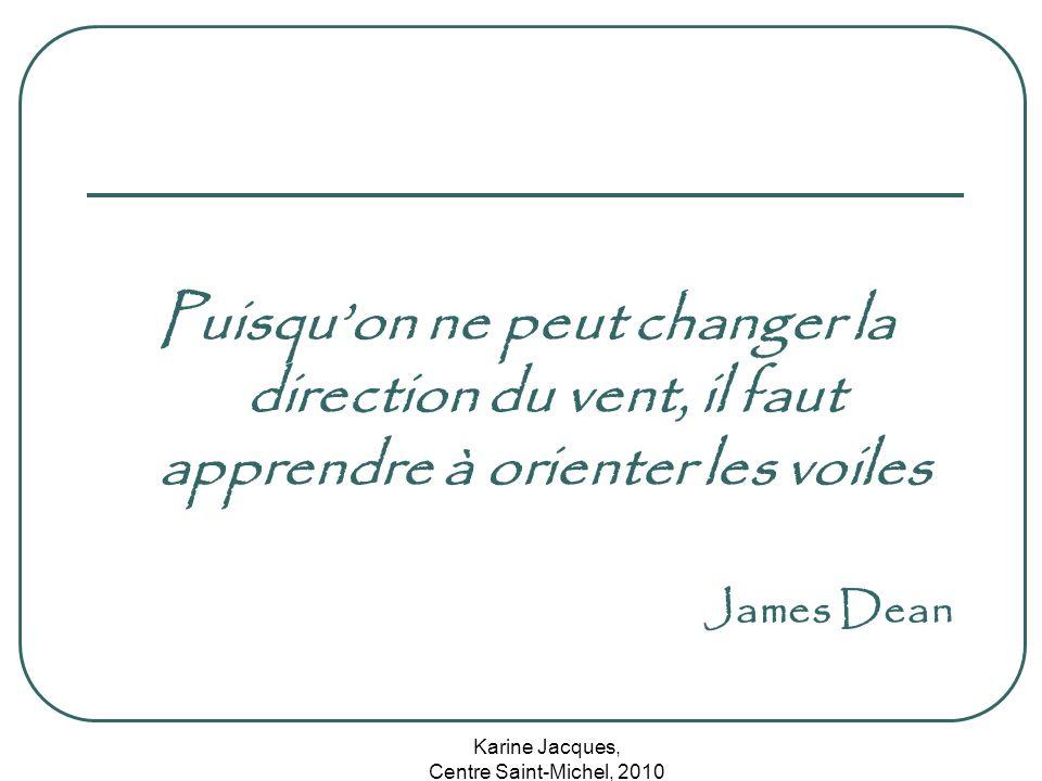 Karine Jacques, Centre Saint-Michel, 2010 Puisquon ne peut changer la direction du vent, il faut apprendre à orienter les voiles James Dean