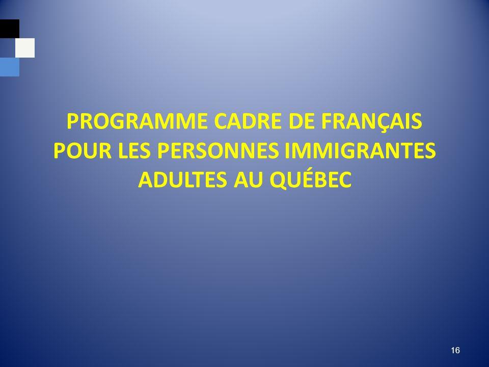 PROGRAMME CADRE DE FRANÇAIS POUR LES PERSONNES IMMIGRANTES ADULTES AU QUÉBEC 16