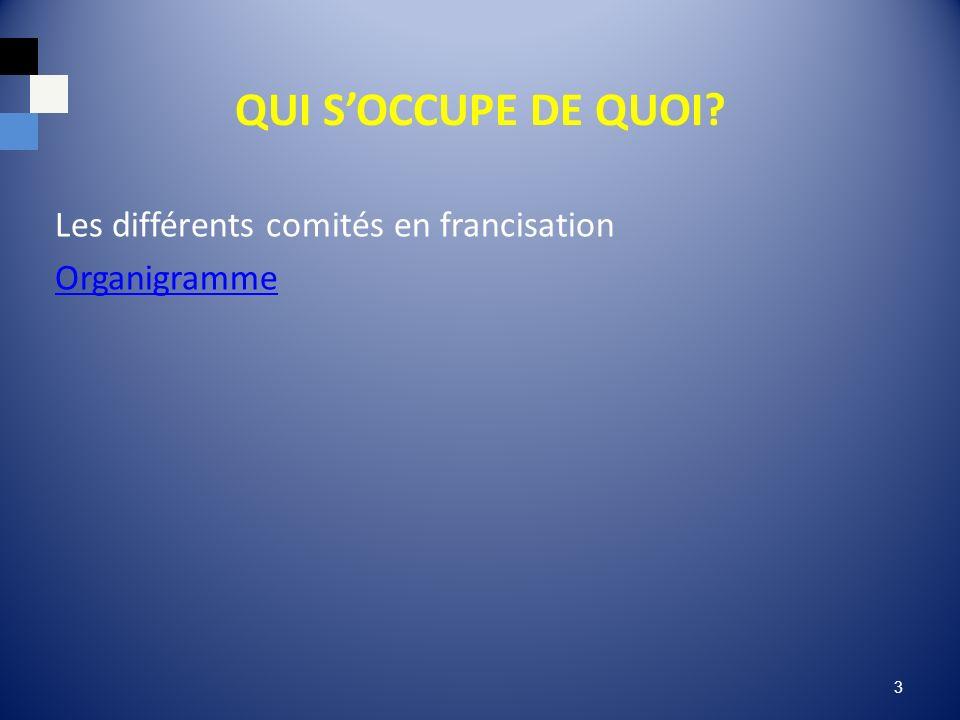 QUI SOCCUPE DE QUOI Les différents comités en francisation Organigramme 3