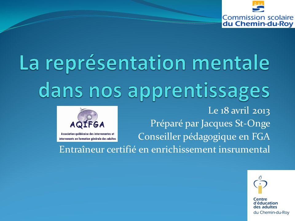 Le 18 avril 2013 Préparé par Jacques St-Onge Conseiller pédagogique en FGA Entraîneur certifié en enrichissement insrumental