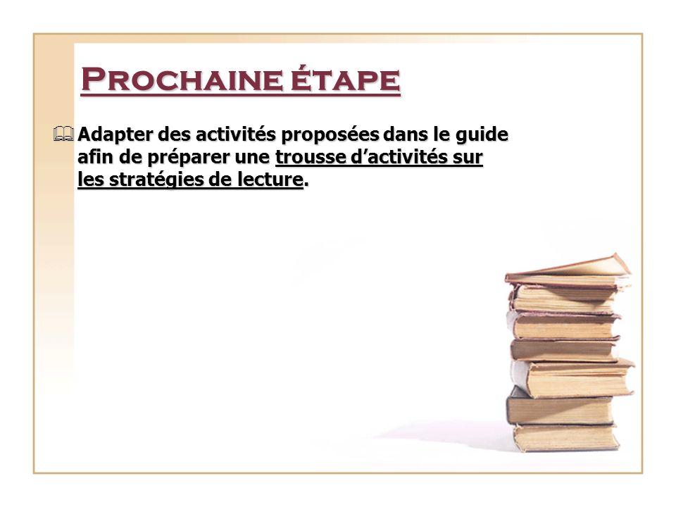 Prochaine étape Adapter des activités proposées dans le guide afin de préparer une trousse dactivités sur les stratégies de lecture. Adapter des activ