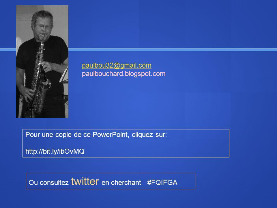 Pour une copie de ce PowerPoint, cliquez sur: http://bit.ly/ibOvMQ Ou consultez twitter en cherchant #FQIFGA paulbou32@gmail.com paulbouchard.blogspot.com