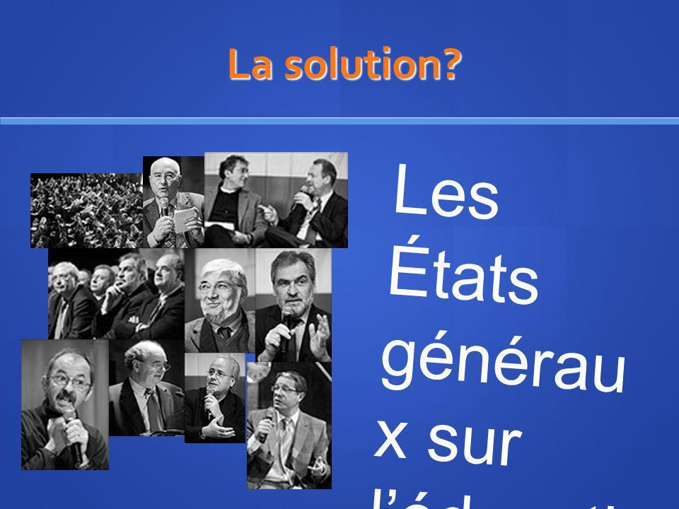 La solution La solution Les États générau x sur léducati on