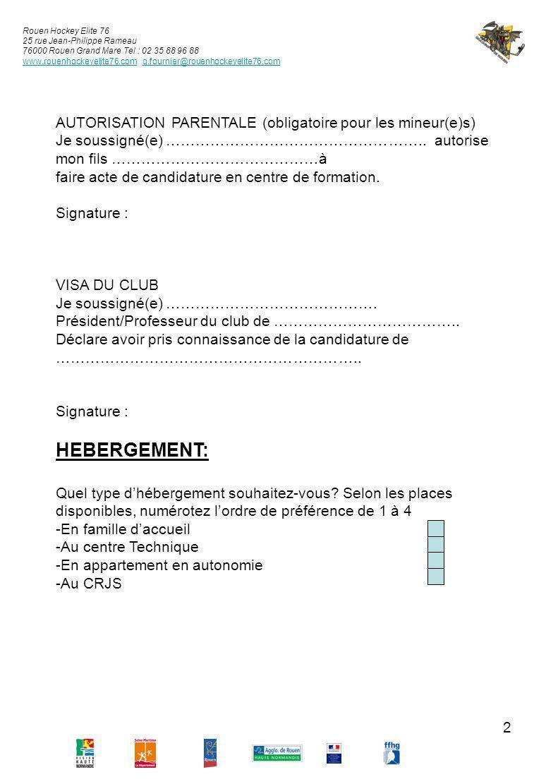 3 Rouen Hockey Elite 76 25 rue Jean-Philippe Rameau 76000 Rouen Grand Mare Tel : 02 35 88 96 88 www.rouenhockeyelite76.comwww.rouenhockeyelite76.com g.fournier@rouenhockeyelite76.comg.fournier@rouenhockeyelite76.com RENSEIGNEMENTS SPORTIFS N° de licence : __________ Nom du club actuel : ___________________________ Entraîneur actuel : _____________________________ Nombre dannées de hockey :__________ ans Tu joues : Right Left Défenseur Attaquant Gardien Pourquoi souhaites-tu intégrer le Centre de formation .