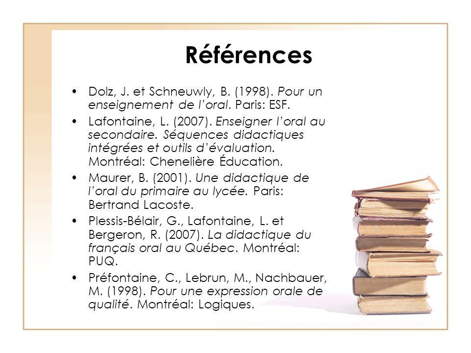 Références Dolz, J. et Schneuwly, B. (1998). Pour un enseignement de loral.