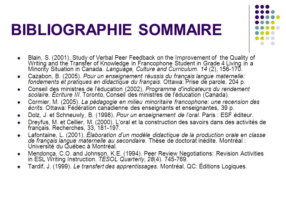 BIBLIOGRAPHIE SOMMAIRE Blain, S. (2001). Study of Verbal Peer Feedback on the Improvement of the Quality of Writing and the Transfer of Knowledge in F