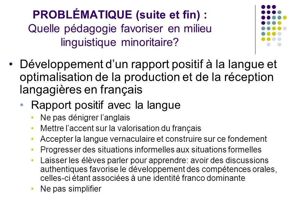 PROBLÉMATIQUE (suite et fin) : Quelle pédagogie favoriser en milieu linguistique minoritaire? Développement dun rapport positif à la langue et optimal