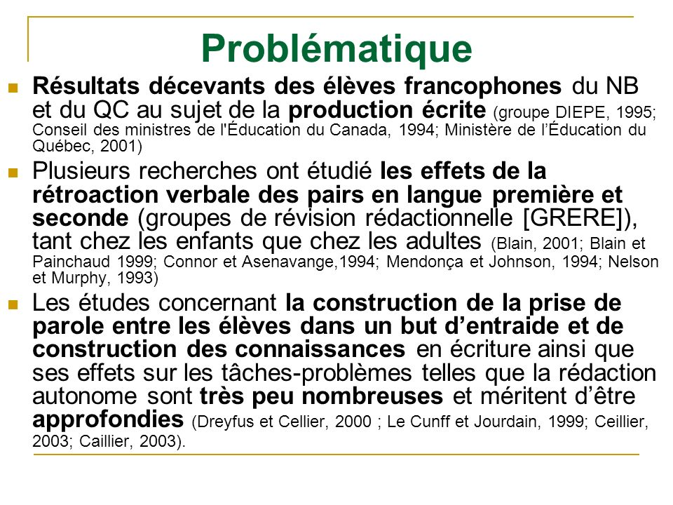 Problématique Résultats décevants des élèves francophones du NB et du QC au sujet de la production écrite (groupe DIEPE, 1995; Conseil des ministres d