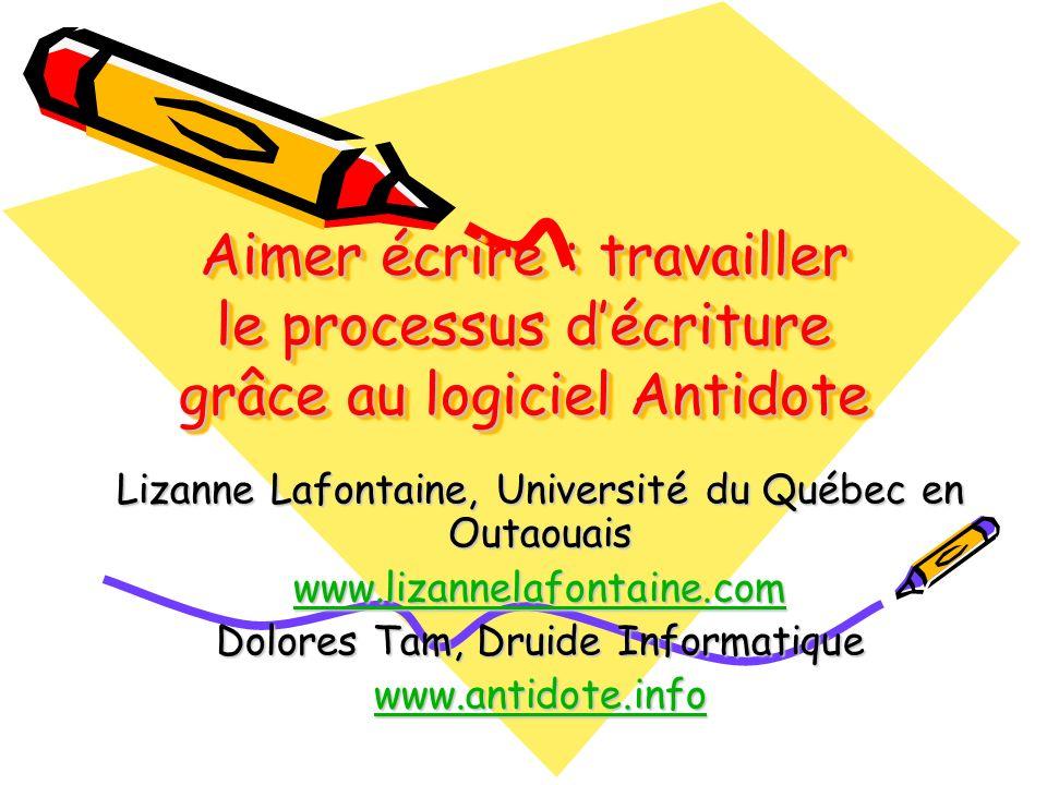 Aimer écrire : travailler le processus décriture grâce au logiciel Antidote Lizanne Lafontaine, Université du Québec en Outaouais www.lizannelafontain
