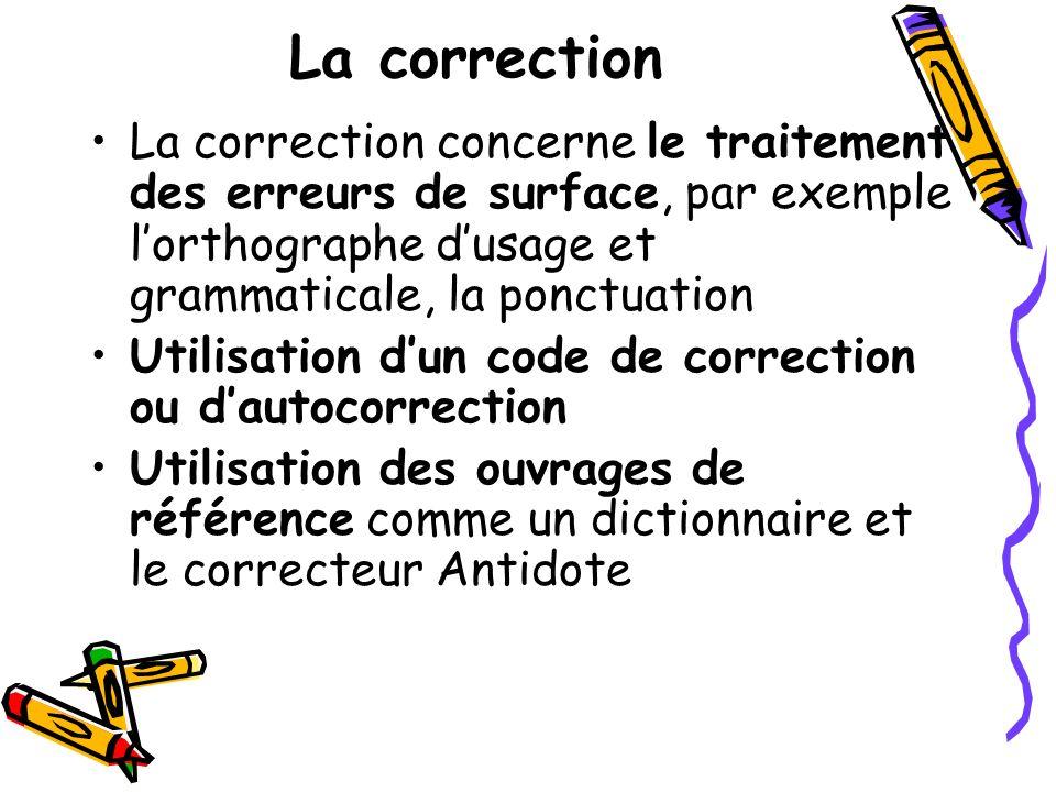 La correction La correction concerne le traitement des erreurs de surface, par exemple lorthographe dusage et grammaticale, la ponctuation Utilisation