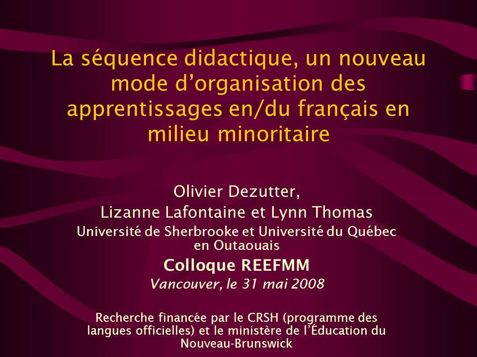 La séquence didactique, un nouveau mode dorganisation des apprentissages en/du français en milieu minoritaire Olivier Dezutter, Lizanne Lafontaine et