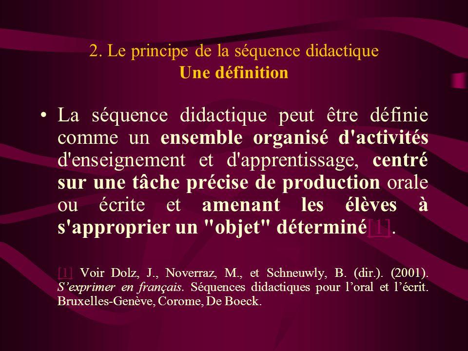 2. Le principe de la séquence didactique Une définition La séquence didactique peut être définie comme un ensemble organisé d'activités d'enseignement