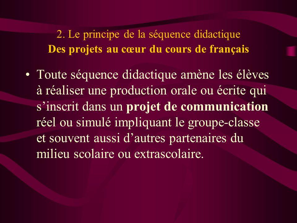 2. Le principe de la séquence didactique Des projets au cœur du cours de français Toute séquence didactique amène les élèves à réaliser une production
