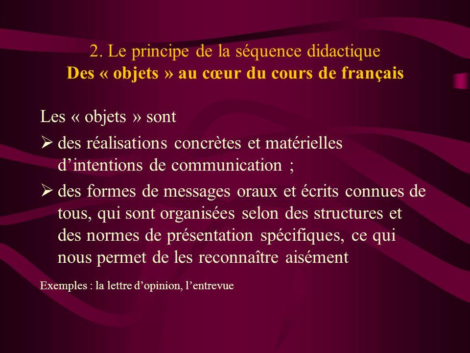 2. Le principe de la séquence didactique Des « objets » au cœur du cours de français Les « objets » sont des réalisations concrètes et matérielles din