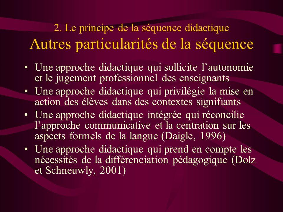 2. Le principe de la séquence didactique Autres particularités de la séquence Une approche didactique qui sollicite lautonomie et le jugement professi