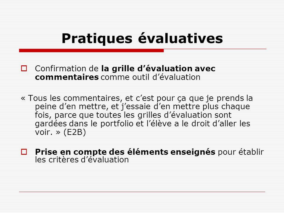 Pratiques évaluatives Confirmation de la grille dévaluation avec commentaires comme outil dévaluation « Tous les commentaires, et cest pour ça que je
