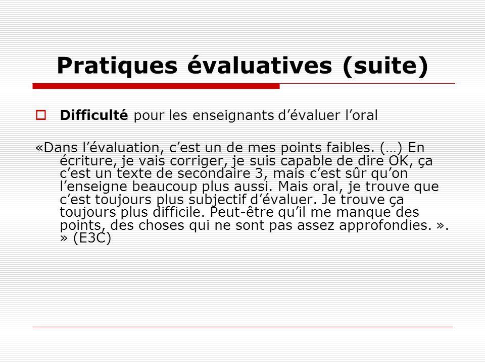 Pratiques évaluatives (suite) Difficulté pour les enseignants dévaluer loral «Dans lévaluation, cest un de mes points faibles. (…) En écriture, je vai