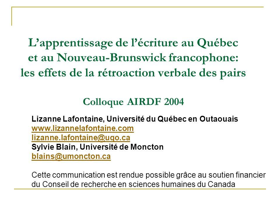 Lapprentissage de lécriture au Québec et au Nouveau-Brunswick francophone: les effets de la rétroaction verbale des pairs Colloque AIRDF 2004 Lizanne
