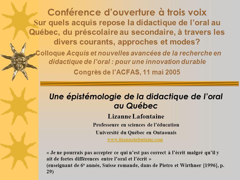 Conférence douverture à trois voix S ur quels acquis repose la didactique de loral au Québec, du préscolaire au secondaire, à travers les divers courants, approches et modes.