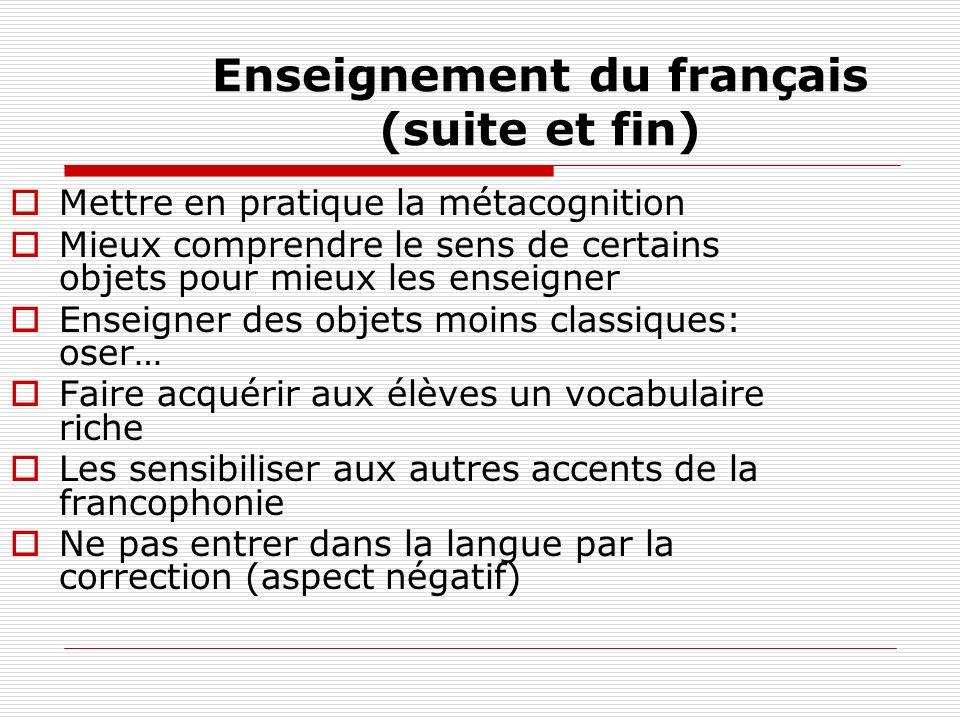 Enseignement du français (suite et fin) Mettre en pratique la métacognition Mieux comprendre le sens de certains objets pour mieux les enseigner Ensei