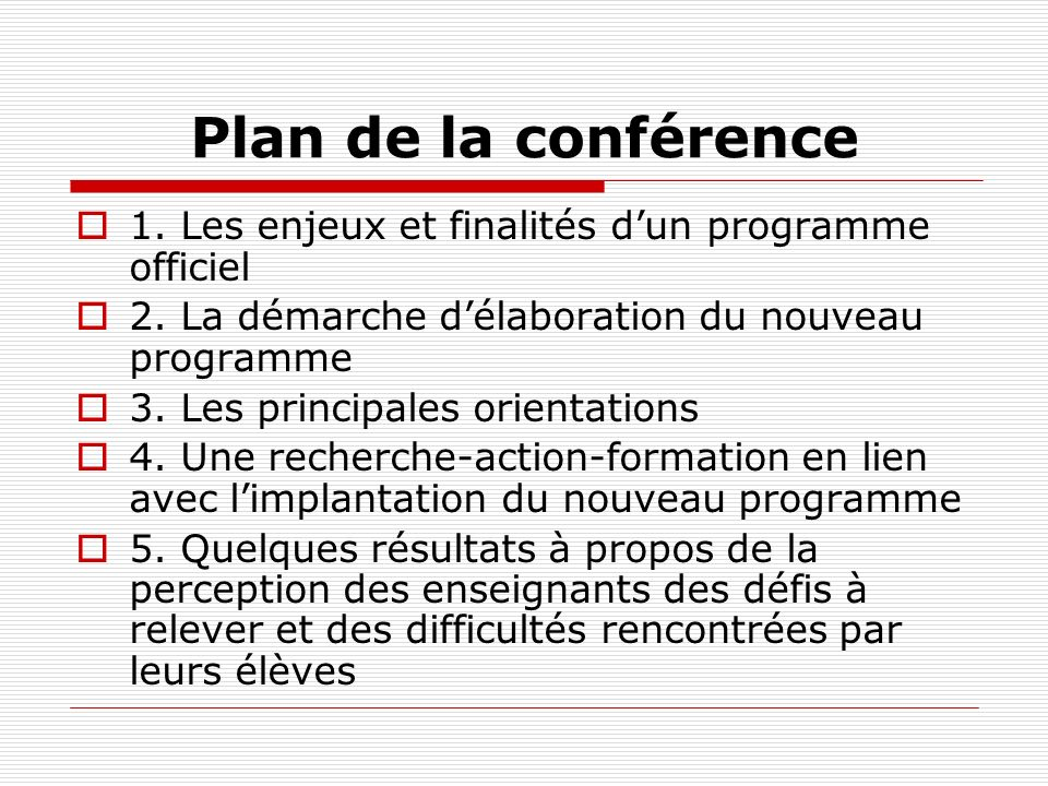 Plan de la conférence 1. Les enjeux et finalités dun programme officiel 2. La démarche délaboration du nouveau programme 3. Les principales orientatio