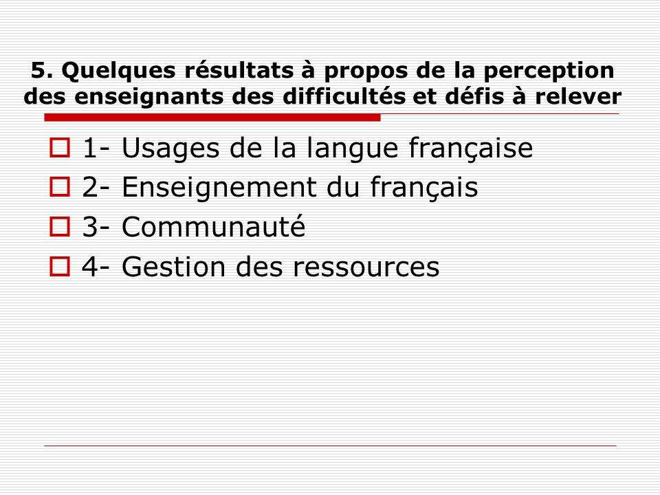 5. Quelques résultats à propos de la perception des enseignants des difficultés et défis à relever 1- Usages de la langue française 2- Enseignement du