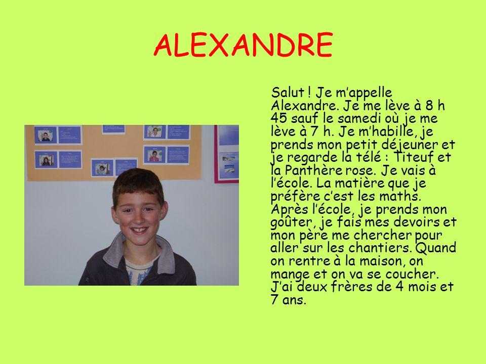 ALEXANDRE Salut .Je mappelle Alexandre. Je me lève à 8 h 45 sauf le samedi où je me lève à 7 h.