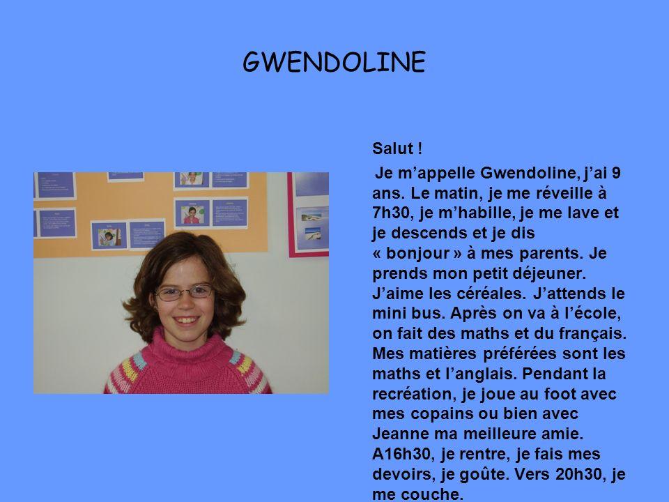 GWENDOLINE Salut .Je mappelle Gwendoline, jai 9 ans.
