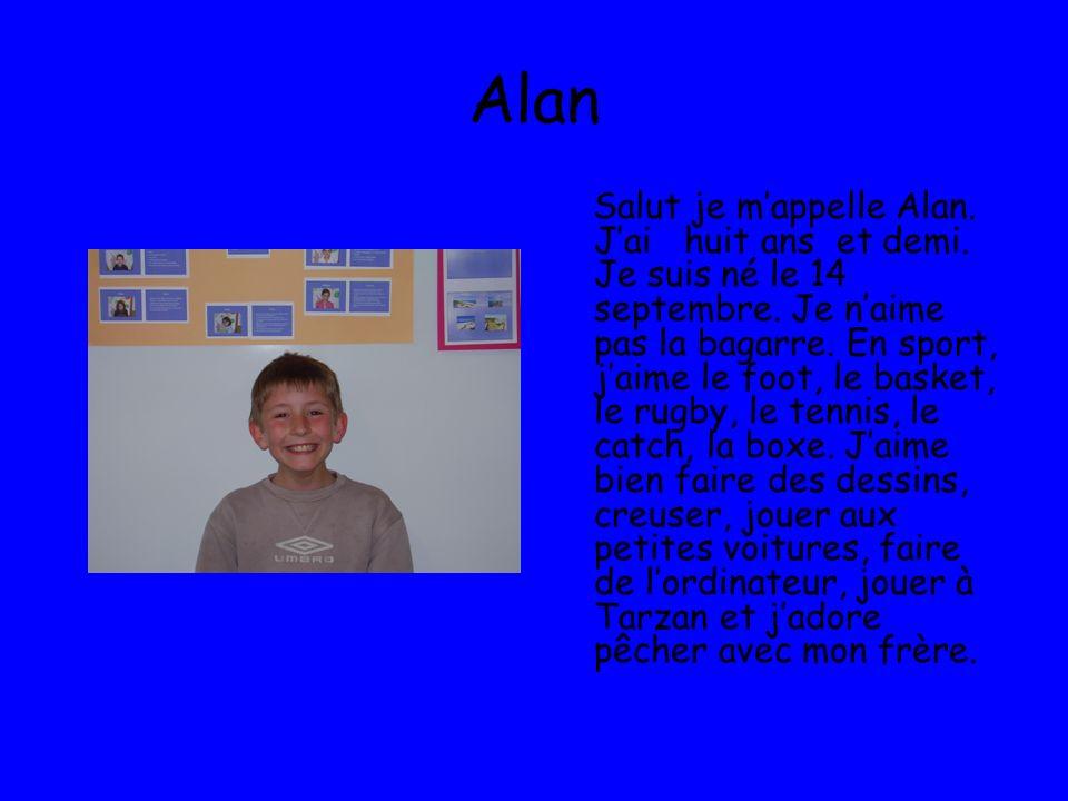 Alan Salut je mappelle Alan.Jai huit ans et demi.