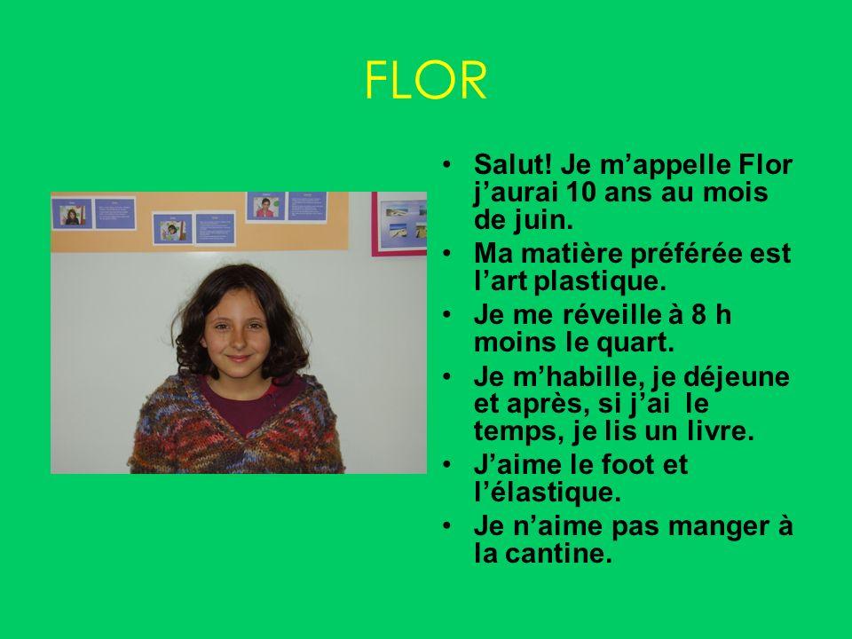 FLOR Salut.Je mappelle Flor jaurai 10 ans au mois de juin.