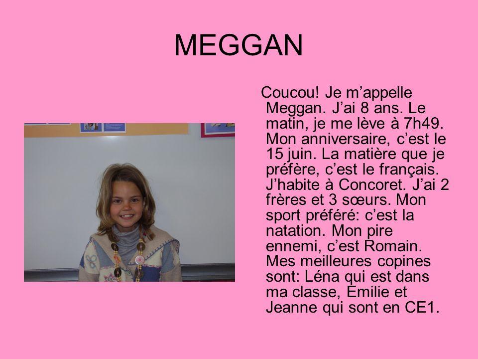 MEGGAN Coucou.Je mappelle Meggan. Jai 8 ans. Le matin, je me lève à 7h49.