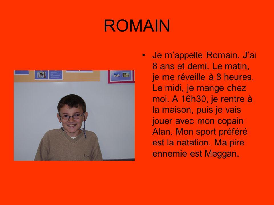 ROMAIN Je mappelle Romain.Jai 8 ans et demi. Le matin, je me réveille à 8 heures.