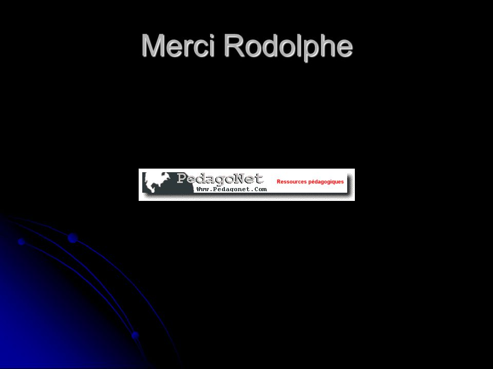 Merci Rodolphe