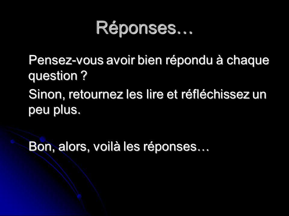 Réponses… Pensez-vous avoir bien répondu à chaque question .
