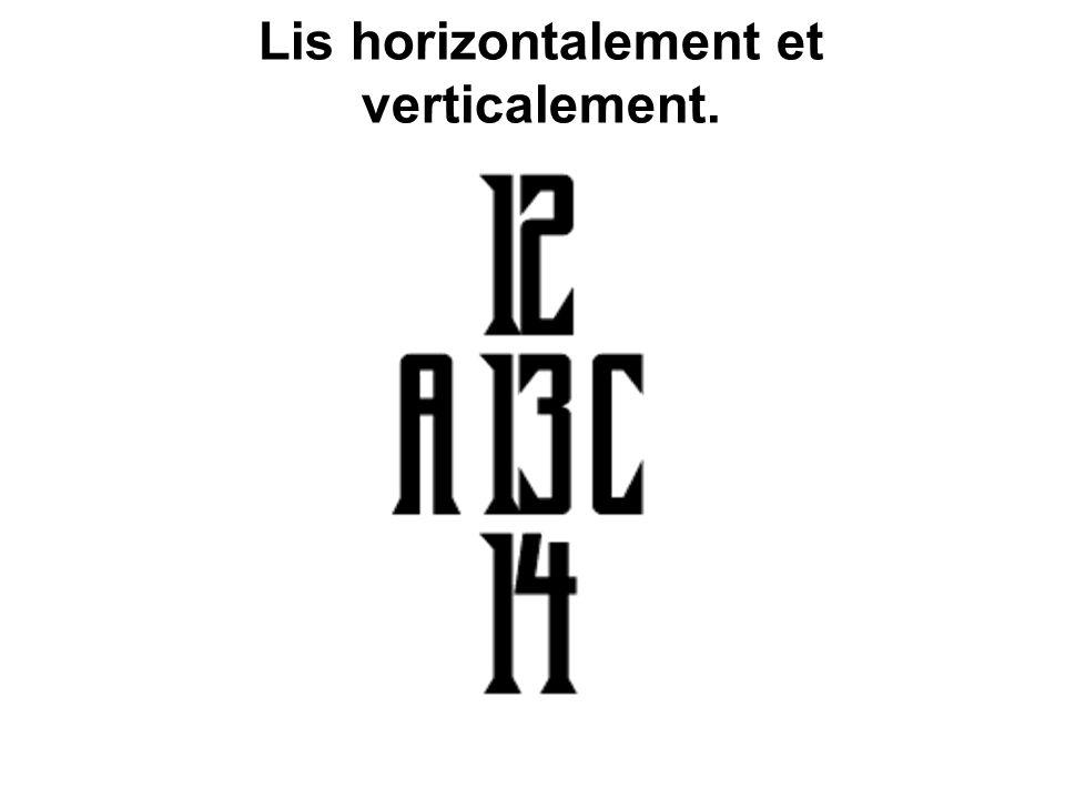 Lis horizontalement et verticalement.