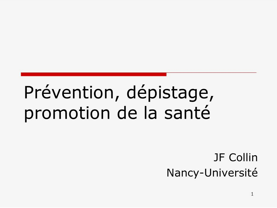1 Prévention, dépistage, promotion de la santé JF Collin Nancy-Université