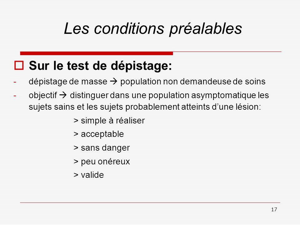 17 Sur le test de dépistage: -dépistage de masse population non demandeuse de soins -objectif distinguer dans une population asymptomatique les sujets
