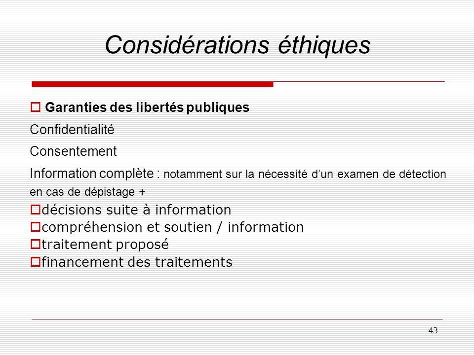 43 Considérations éthiques Garanties des libertés publiques Confidentialité Consentement Information complète : notamment sur la nécessité dun examen