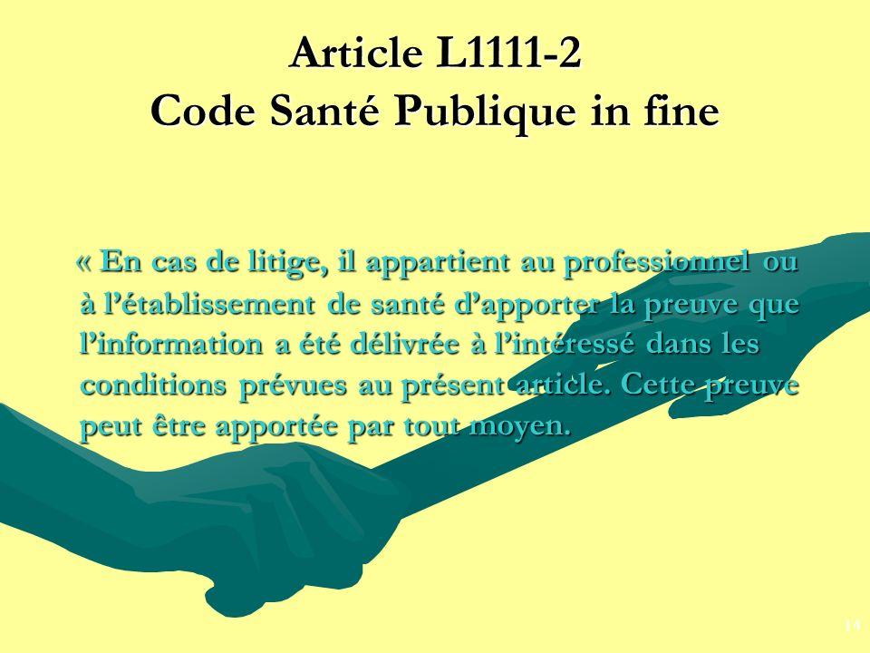Article L1111-2 Code Santé Publique in fine « En cas de litige, il appartient au professionnel ou à létablissement de santé dapporter la preuve que li