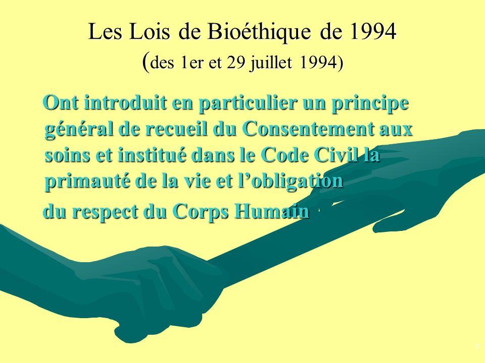 Les Lois de Bioéthique de 1994 ( des 1er et 29 juillet 1994) Ont introduit en particulier un principe général de recueil du Consentement aux soins et