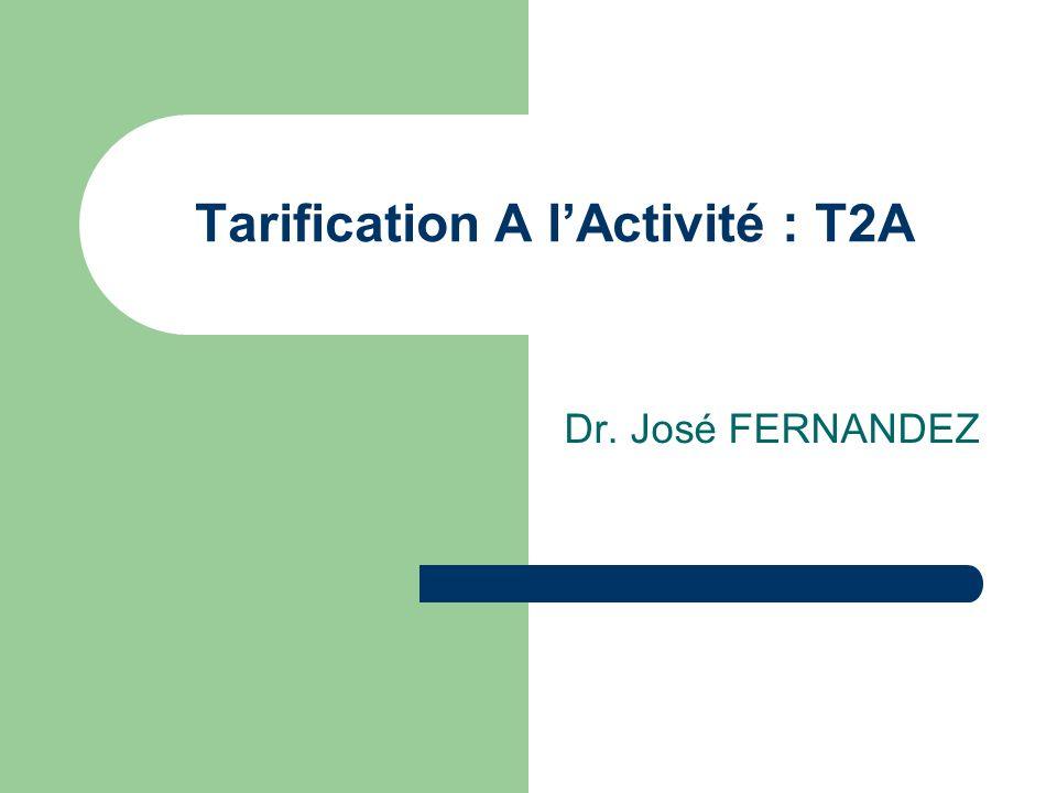Tarification A lActivité : T2A Dr. José FERNANDEZ