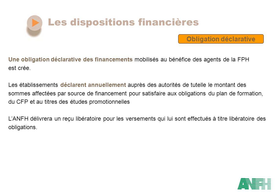 Les dispositions financières Obligation déclarative Une obligation déclarative des financements mobilisés au bénéfice des agents de la FPH est crée. L