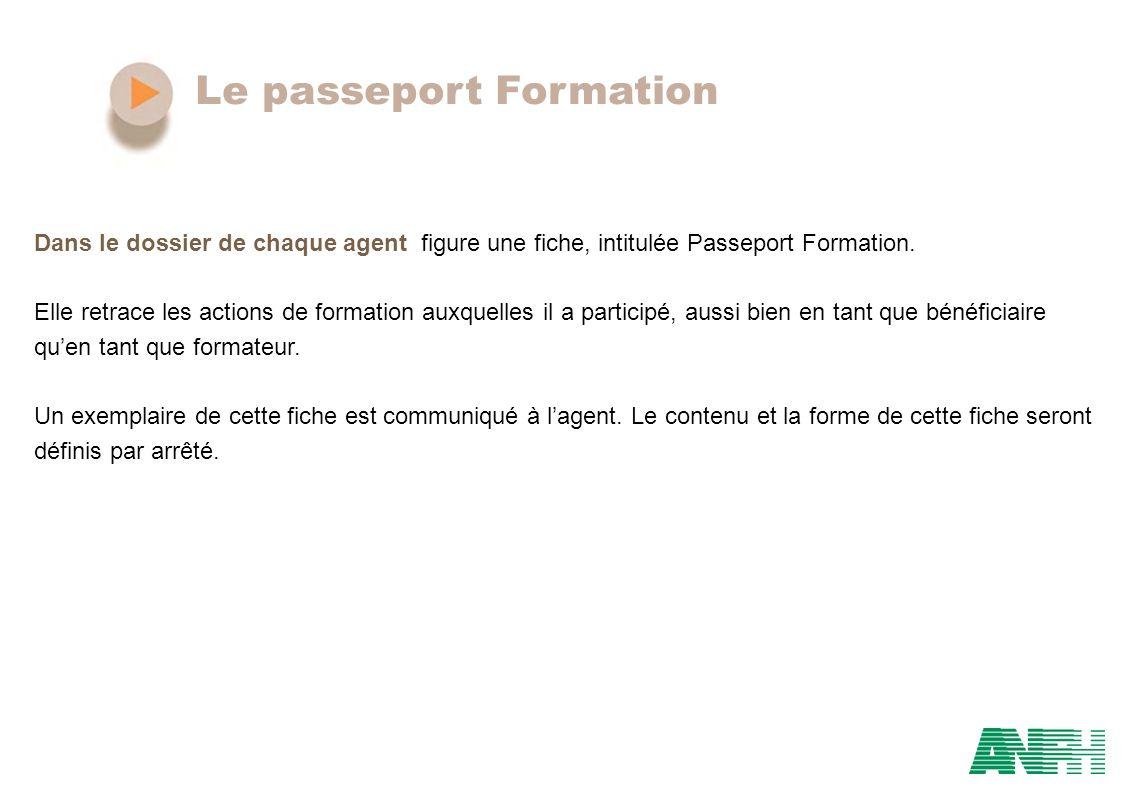 Le passeport Formation Dans le dossier de chaque agent figure une fiche, intitulée Passeport Formation. Elle retrace les actions de formation auxquell