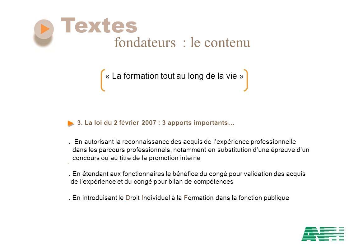 Textes fondateurs : le contenu « La formation tout au long de la vie » 3. La loi du 2 février 2007 : 3 apports importants…. En autorisant la reconnais
