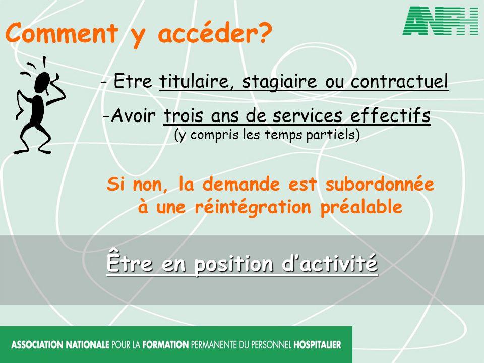 Comment y accéder? - Etre titulaire, stagiaire ou contractuel -Avoir trois ans de services effectifs (y compris les temps partiels) Si non, la demande