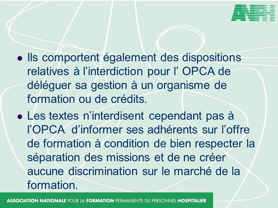 Ils comportent également des dispositions relatives à linterdiction pour l OPCA de déléguer sa gestion à un organisme de formation ou de crédits. Les