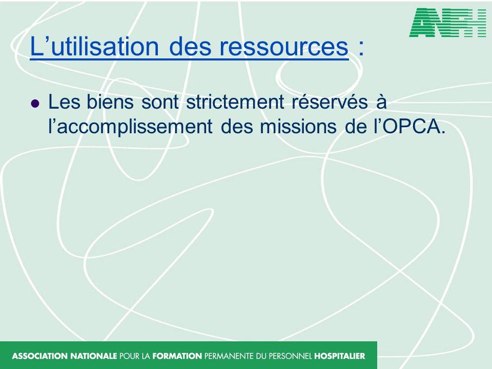 Lutilisation des ressources : Les biens sont strictement réservés à laccomplissement des missions de lOPCA.