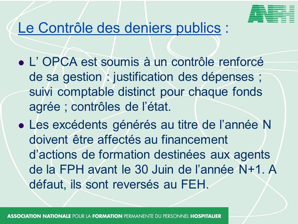 Le Contrôle des deniers publics : L OPCA est soumis à un contrôle renforcé de sa gestion : justification des dépenses ; suivi comptable distinct pour
